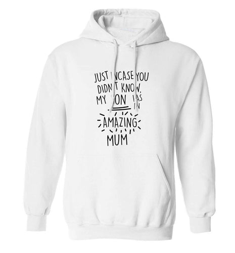 Just incase you didn't know my son has an amazing mum adults unisex white hoodie 2XL