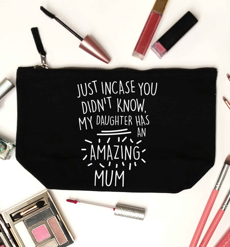 Just incase you didn't know my daughter has an amazing mum black makeup bag