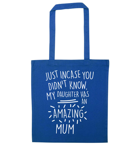 Just incase you didn't know my daughter has an amazing mum blue tote bag
