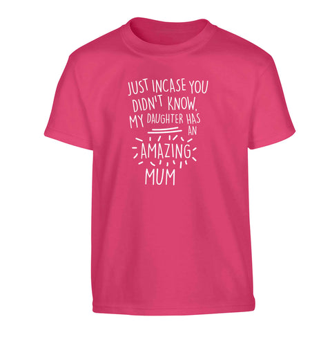 Just incase you didn't know my daughter has an amazing mum Children's pink Tshirt 12-13 Years