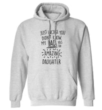 Just incase you didn't know my dad has an amazing daughter adults unisex grey hoodie 2XL