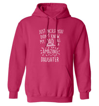 Just incase you didn't know my dad has an amazing daughter adults unisex pink hoodie 2XL