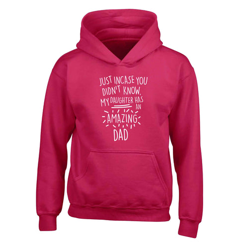 Just incase you didn't know my daughter has an amazing dad children's pink hoodie 12-13 Years