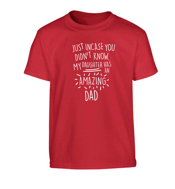 Just incase you didn't know my daughter has an amazing dad Children's red Tshirt 12-13 Years