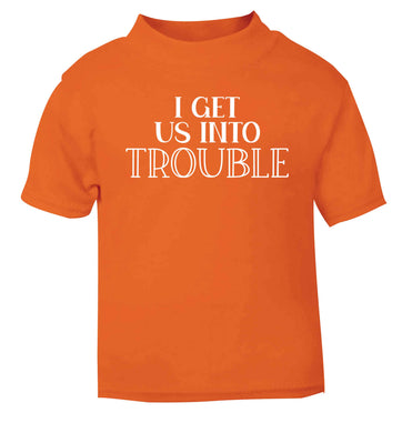 I get us into trouble orange baby toddler Tshirt 2 Years