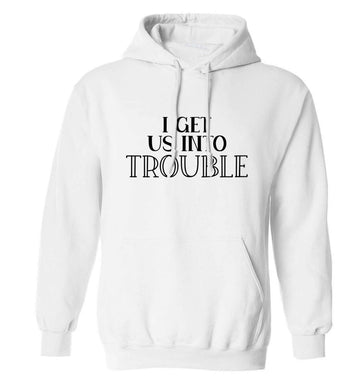 I get us into trouble adults unisex white hoodie 2XL