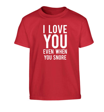 I love you even when you snore Children's red Tshirt 12-13 Years