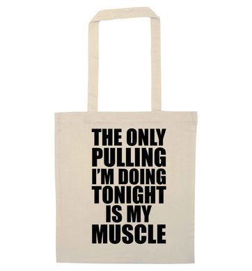 The only pulling I'm doing tonight is my muscle natural tote bag