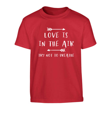 Love is in the air try not to breathe Children's red Tshirt 12-13 Years
