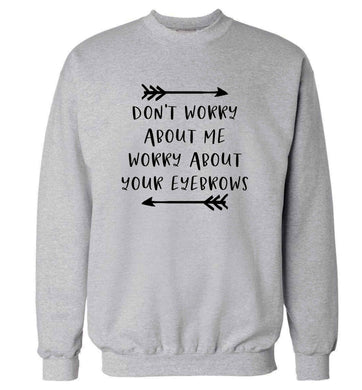Don't worry about me worry about your eyebrows adult's unisex grey sweater 2XL