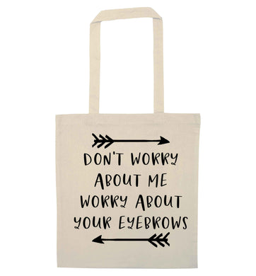 Don't worry about me worry about your eyebrows natural tote bag