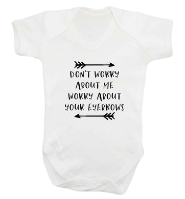 Don't worry about me worry about your eyebrows baby vest white 18-24 months