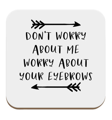 Don't worry about me worry about your eyebrows set of four coasters