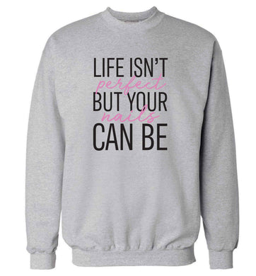 Life isn't perfect but your nails can be adult's unisex grey sweater 2XL