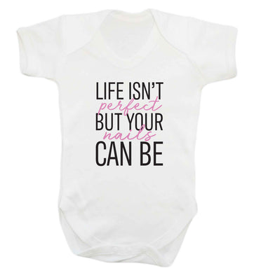 Life isn't perfect but your nails can be baby vest white 18-24 months
