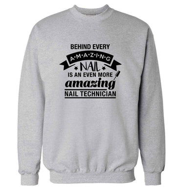 Behind every amazing nail is an even more amazing nail technician adult's unisex grey sweater 2XL
