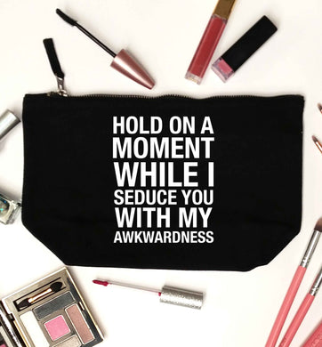 Hold on a moment while I seduce you with my awkwardness black makeup bag
