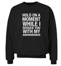 Hold on a moment while I seduce you with my awkwardness adult's unisex black sweater 2XL