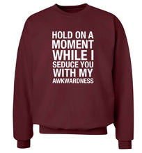 Hold on a moment while I seduce you with my awkwardness adult's unisex maroon sweater 2XL