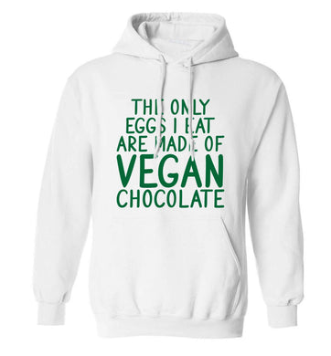 The only eggs I eat are made of vegan chocolate adults unisex white hoodie 2XL