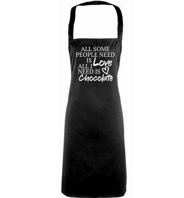 All some people need is love all I need is chocolate adults black apron