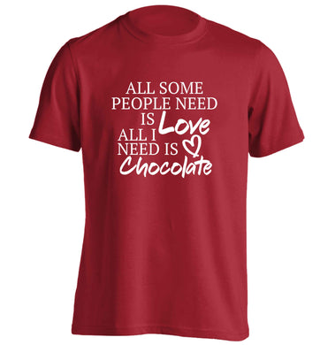 All some people need is love all I need is chocolate adults unisex red Tshirt 2XL