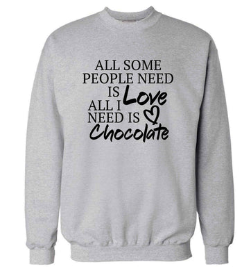 All some people need is love all I need is chocolate adult's unisex grey sweater 2XL