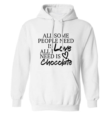 All some people need is love all I need is chocolate adults unisex white hoodie 2XL