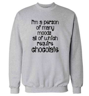 funny gift for a chocaholic! I'm a person of many moods all of which require chocolate adult's unisex grey sweater 2XL