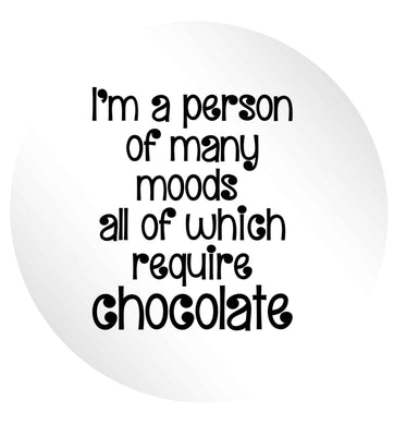 funny gift for a chocaholic! I'm a person of many moods all of which require chocolate 24 @ 45mm matt circle stickers