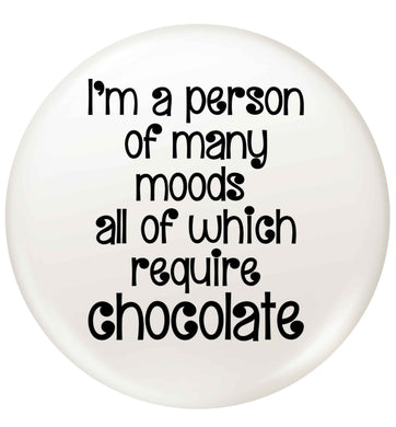 funny gift for a chocaholic! I'm a person of many moods all of which require chocolate small 25mm Pin badge