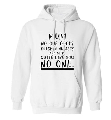 Super funny sassy gift for mother's day or birthday!  Mum no one cooks chicken nuggets and chips like you no one adults unisex white hoodie 2XL