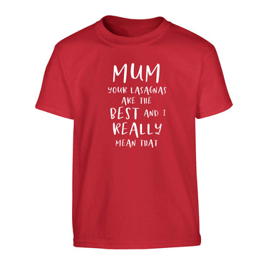 Funny gifts for your mum on mother's dayor her birthday! Mum your lasagnas are the best and I really mean that Children's red Tshirt 12-13 Years