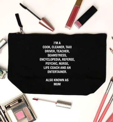 Funny gifts for your mum on mother's dayor her birthday! Mum, cook, cleaner, taxi driver, teacher, seamstress, encyclopedia, referee, psychic, nurse, life coach and entertainer black makeup bag