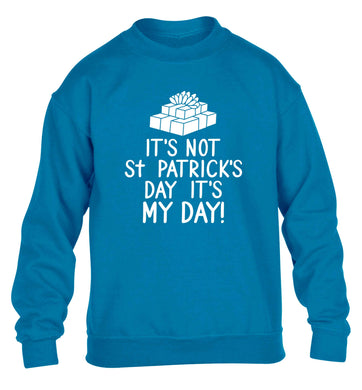 Funny gifts for your mum on mother's dayor her birthday! It's not St Patricks day it's my day children's blue sweater 12-13 Years