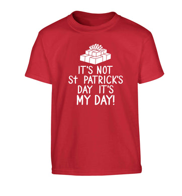 Funny gifts for your mum on mother's dayor her birthday! It's not St Patricks day it's my day Children's red Tshirt 12-13 Years