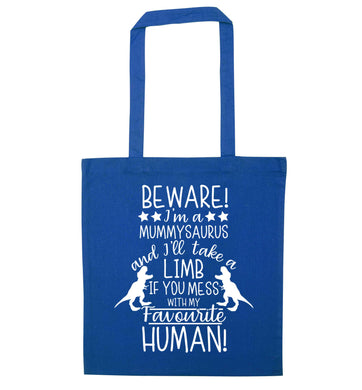 Perfect gift for any protective mummysaurus! Beware I'm a mummysaurus and I'll take a limb if you mess with my favourite human blue tote bag