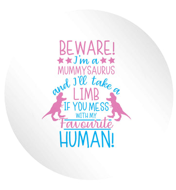 Perfect gift for any protective mummysaurus! Beware I'm a mummysaurus and I'll take a limb if you mess with my favourite human 24 @ 45mm matt circle stickers