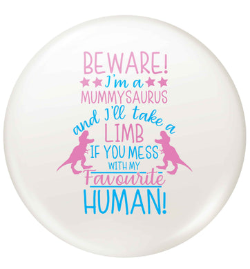 Perfect gift for any protective mummysaurus! Beware I'm a mummysaurus and I'll take a limb if you mess with my favourite human small 25mm Pin badge