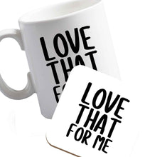 10 oz We love this for YOU! Who else loves saying this?!    ceramic mug and coaster set right handed