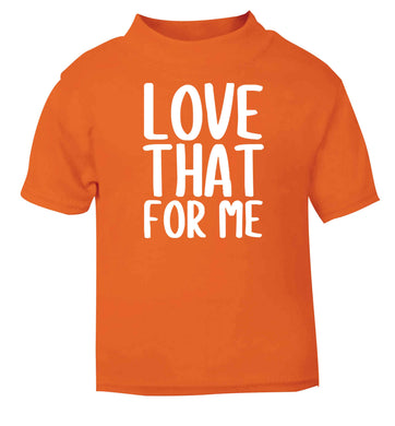 We love this for YOU! Who else loves saying this?!  orange baby toddler Tshirt 2 Years