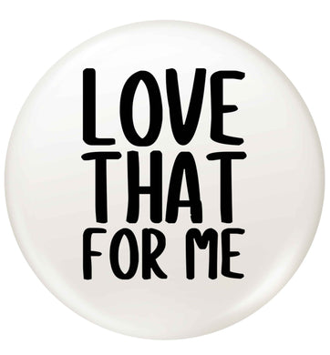 We love this for YOU! Who else loves saying this?!  small 25mm Pin badge