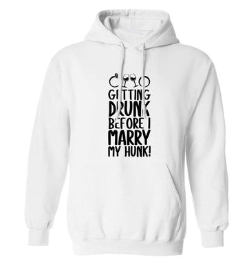 Getting drunk before I marry my hunk adults unisex white hoodie 2XL