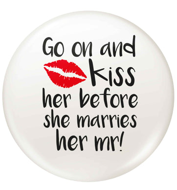 Kiss her before she marries her mr! small 25mm Pin badge
