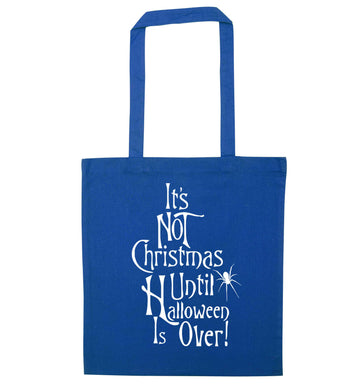 It's not Christmas until Halloween is over blue tote bag