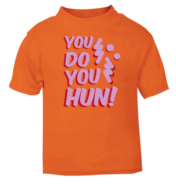 You do you hun orange baby toddler Tshirt 2 Years