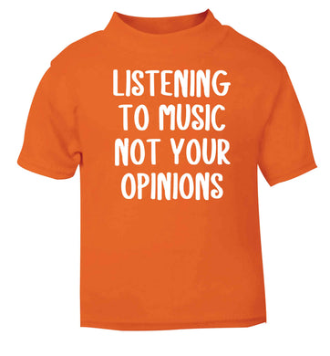 Listening to music not your opinions orange baby toddler Tshirt 2 Years