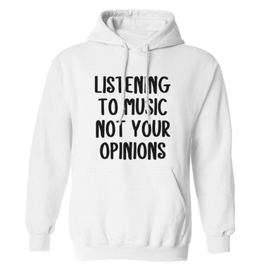 Listening to music not your opinions adults unisex white hoodie 2XL