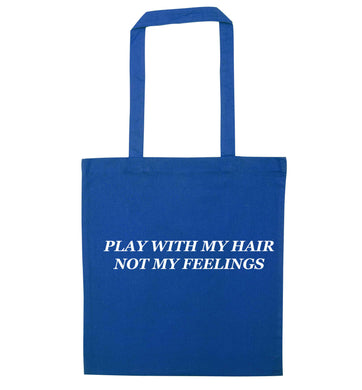 Play with my hair not my feelings blue tote bag