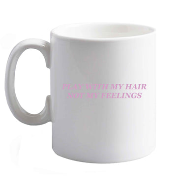 10 oz Play with my hair not my feelings  ceramic mug right handed
